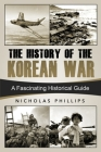 The History of the Korean War: A Fascinating Historical Guide Cover Image