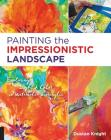 Painting the Impressionistic Landscape: Exploring Light and Color in Watercolor and Acrylic Cover Image