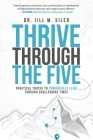 Thrive Through the Five: Practical Truths to Powerfully Lead through Challenging Times Cover Image