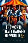 The Month That Changed the World: July 1914 and Wwi Cover Image