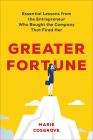 Greater Fortune: Essential Lessons from the Entrepreneur Who Bought the Company That Fired Her Cover Image