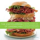 The Encyclopedia of Sandwiches: Recipes, History, and Trivia for Everything Between Sliced Bread Cover Image