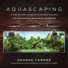 Aquascaping: A Step-by-Step Guide to Planting, Styling, and Maintaining Beautiful Aquariums Cover Image