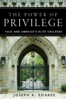 The Power of Privilege: Yale and America's Elite Colleges Cover Image