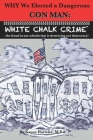 Why We Elected a Dangerous Con Man: White Chalk Crime(TM) - the fraud in our schools that is destroying our democracy! Cover Image