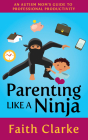 Parenting Like a Ninja: An Autism Mom's Guide to Professional Productivity Cover Image