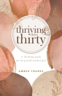 Thriving into Thirty: A 30 things guide for the growth mindset girl Cover Image