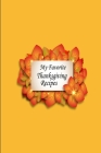 My Favorite Thanksgiving Recipes: A 100 page 6x9 lined notebook to store your favorite holiday recipes Cover Image
