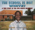 The School is Not White!: A True Story of the Civil Rights Movement Cover Image