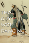 That Guy Wolf Dancing (American Indian Studies) Cover Image