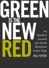 Green Is the New Red: An Insider's Account of a Social Movement Under Siege Cover Image