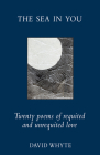 The Sea in You: Twenty Poems of Requited and Unrequited Love Cover Image