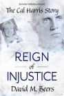 Reign of Injustice: The Cal Harris Story Cover Image