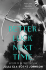 Better Luck Next Time: A Novel Cover Image