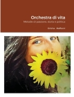 Orchestra di vita: Melodie di passione, storia e politica Cover Image