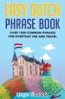 Easy Dutch Phrase Book: Over 1500 Common Phrases For Everyday Use And Travel Cover Image