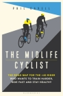 The Midlife Cyclist: The Road Map for the +40 Rider Who Wants to Train Hard, Ride Fast and Stay Healthy Cover Image
