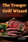 The Traeger Grill Wizard Cover Image
