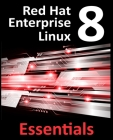 Red Hat Enterprise Linux 8 Essentials: Learn to Install, Administer and Deploy RHEL 8 Systems Cover Image