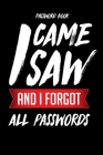 Password Book: I Came Saw And Forgot All Passwords - The Password Keeper And Logbook To Protect Usernames and Passwords (Internet Pas Cover Image