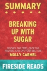 Summary of Breaking Up With Sugar: Divorce the Diets, Drop the Pounds, and Live Your Best Life: by Fireside Reads Cover Image