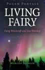 Pagan Portals - Living Fairy: Fairy Witchcraft and Star Worship Cover Image