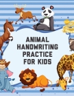 Animal Handwriting Practice For Kids: Animal Alphabet Workbook - Activity Book Ages 3-6 - Handwriting Penmanship Cover Image