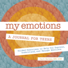 My Emotions: A Journal for Teens: Guided Exercises to Help You Express, Understand, and Manage Emotions Cover Image