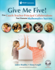 Give Me Five!: Five Coach-Teacher-Principal Collaborations That Promote Mathematics Success Cover Image