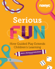 Serious Fun: How Guided Play Extends Children's Learning Cover Image