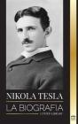Nikola Tesla: La biografía - La vida y los tiempos de un genio que inventó la era eléctrica (Ciencia) Cover Image