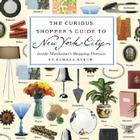 The Curious Shopper's Guide to New York City: Inside Manhattan's Shopping Districts Cover Image