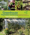 Greenhouse Vegetable Gardening: Expert Advice on How to Grow Vegetables, Herbs, and Other Plants Cover Image