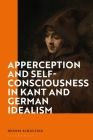 Apperception and Self-Consciousness in Kant and German Idealism Cover Image