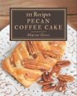 111 Pecan Coffee Cake Recipes: I Love Pecan Coffee Cake Cookbook! Cover Image