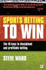 Sports Betting to Win: The 10 Keys to Disciplined and Profitable Betting Cover Image