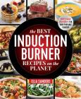 The Best Induction Burner Recipes on the Planet: 100 Easy Recipes for Your Portable Cooktop Cover Image
