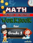 Time, Money & Fractions Workbook for Grade 1 - Color Edition: Identifying Equal Parts, Adding Money, Telling Time, and More, 1st Grade Activity Book - Cover Image