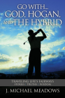 Go With... God, Hogan, and the Hybrid: Traveling Life's Fairways: Stories, Truths, Wisdom Cover Image