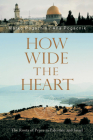 How Wide the Heart: The Roots of Peace in Palestine and Israel Cover Image