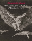 Meant to Be Shared: The Arthur Ross Collection of European Prints Cover Image