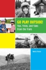 Go Play Outside!: Tips, Tricks, and Tales from the Trails Cover Image