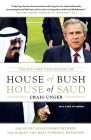 House of Bush, House of Saud: The Secret Relationship Between the World's Two Most Powerful Dynasties Cover Image