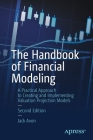 The Handbook of Financial Modeling: A Practical Approach to Creating and Implementing Valuation Projection Models Cover Image