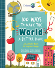 100 Ways to Make the World a Better Place: An Activity Book to Inspire Change Cover Image