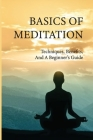 Basics Of Meditation: Techniques, Benefits, And A Beginner's Guide: Meditation For Anxiety Cover Image
