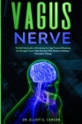 Vagus Nerve: The Self-Help Guide to Stimulating the Vagal Tone and Mastering the Polyvagal Theory Daily Exercises With Secrets to H Cover Image