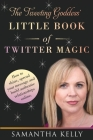 The Tweeting Goddess Little Book Of Twitter Magic: How to shine, spread your message and build authentic relationships online Cover Image