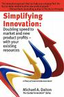 Simplifying Innovation: Doubling Speed to Market and New Product Profits - With Your Existing Resources (Guided Innovation) Cover Image