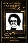 Giorgio Moroder Creative Relief Coloring Book: Powerful Motivation and Success, Calm Mindset and Peace Relaxing Coloring Book for Adults Cover Image